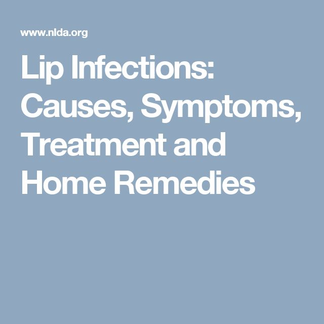 Lip Infections: Causes, Symptoms, Treatment and Home Remedies