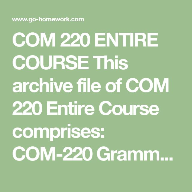 COM 220 ENTIRE COURSE This archive file of COM 220 Entire Course comprises:  COM-220 Grammar Exercise 1.pdf COM-220 Grammar Exercise 2.pdf COM-220 Grammar Exercise 3.pdf COM-220 WEEK 1 ASSIGNMENT.doc COM-220 WEEK 1 CHECKPOINT.doc COM-220 WEEK 2 DQS.doc COM-220 WEEK 2 CHECKPOINT.doc COM-220 Week 3 Annotated Bibliography.doc COM-220 WEEK 3 ASSIGNMENT.doc COM-220 WEEK 4 CHECKPOINT.doc COM-220 WEEK 4 DQS.doc COM-220 WEEK 5 ASSIGNMENT.doc COM-220 WEEK 5 CHECKPOINT.doc COM-220 WEEK 5 INCORPORATING…