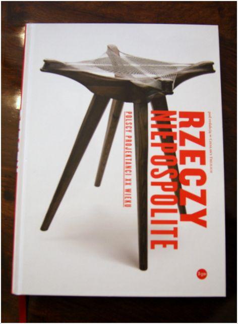 Rzeczy Niepospolite. Polscy projektanci XXw., pod red. Czesławy Frejlich