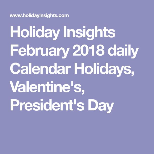 Holiday Insights February 2018 daily Calendar Holidays, Valentine's, President's Day