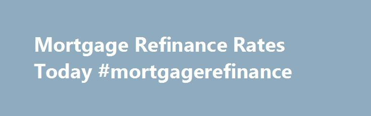 Mortgage Refinance Rates Today #mortgagerefinance http://vermont.nef2.com/mortgage-refinance-rates-today-mortgagerefinance/  # Get Smart About Mortgages With Our Learning Center Mortgage refinance rates are at some of the lowest levels ever seen. It s one of the greatest times in history to be a homeowner? Why? Refinance mortgage rates averaged around 8% as recently as the year 2000. Now, the costs of home ownership are significantly lower. To see how you you can benefit from today s low…