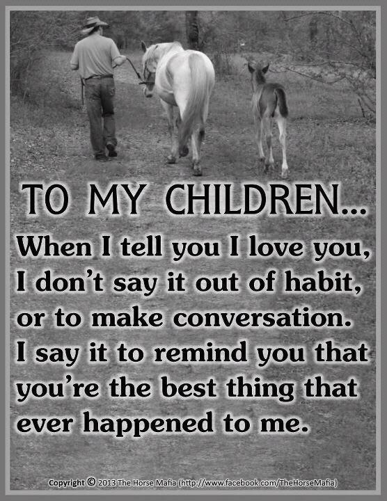 To my children: When I tell you I love you, I don't it out of habit #parenting…