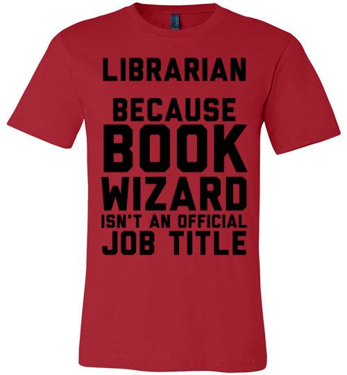 Best 25 library books ideas on pinterest library quotes for Librarian t shirt sayings