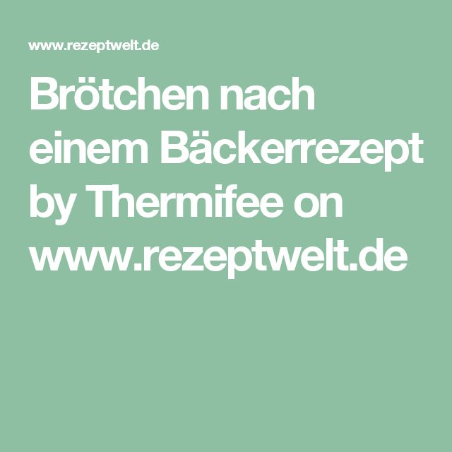 Brötchen nach einem Bäckerrezept by Thermifee on www.rezeptwelt.de