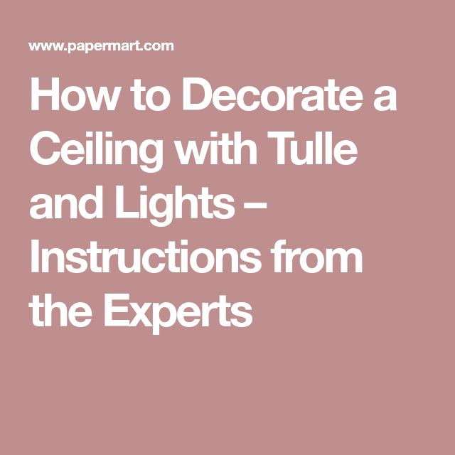 How to Decorate a Ceiling with Tulle and Lights – Instructions from the Experts