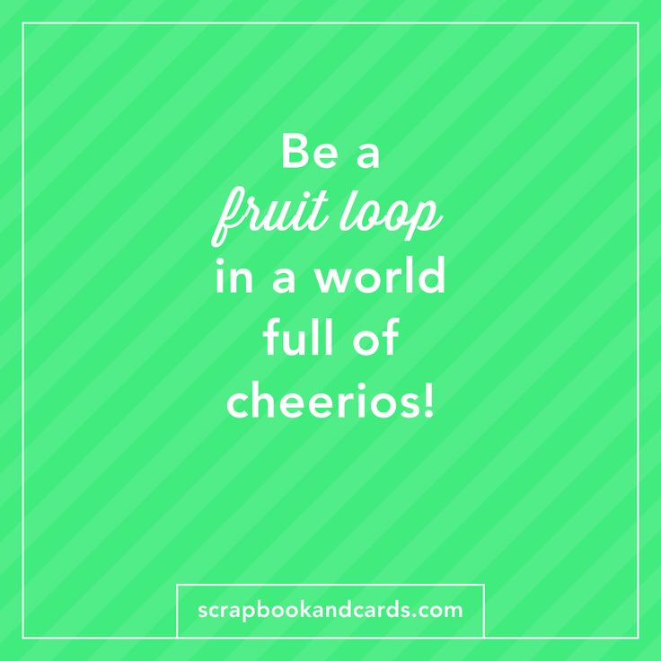 Be A Fruitloop In A World Full Of Cheerios Quote: 189 Best Word Inspiration Images On Pinterest
