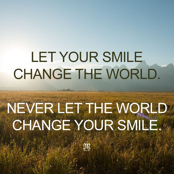 Quotes About Changing The World: Let Your Smile Change The World. Never Let The World