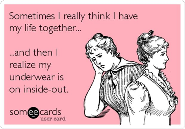 Sometimes I really think I have my life together...