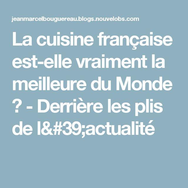 La cuisine française est-elle vraiment  la meilleure du Monde ? - Derrière les plis de l'actualité