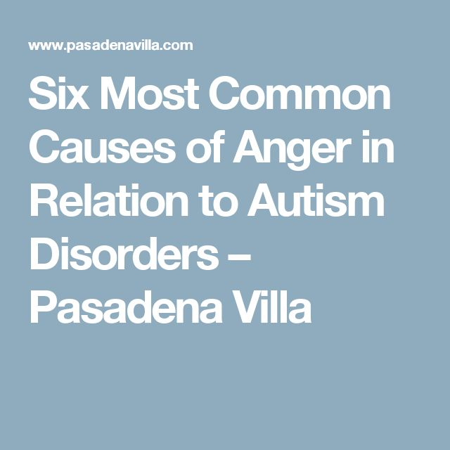 Six Most Common Causes of Anger in Relation to Autism Disorders – Pasadena Villa