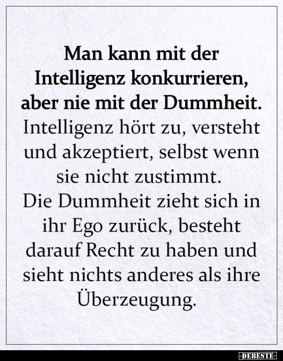 Man kann mit der Intelligenz konkurrieren, aber nie mit der..