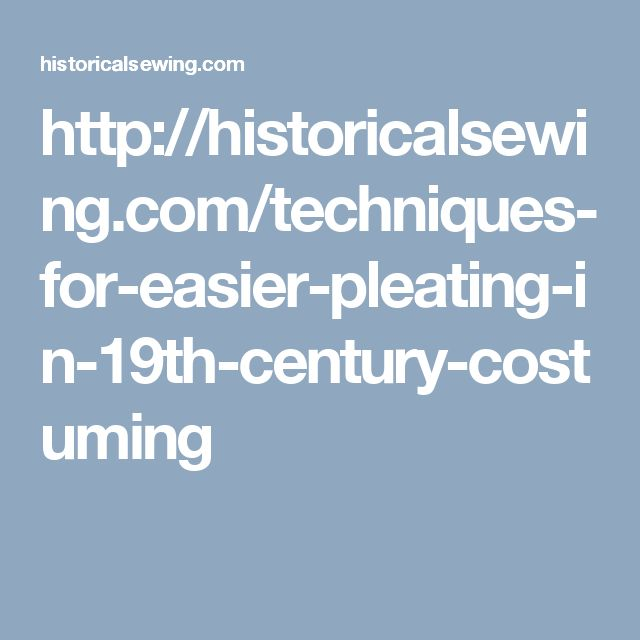 http://historicalsewing.com/techniques-for-easier-pleating-in-19th-century-costuming