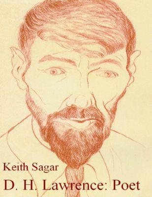D. H. Lawrence: Poet  Author: Sagar, Keith  £9.95
