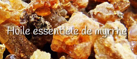 Les vertus et utilisation de l'huile essentielle de myrrhe.