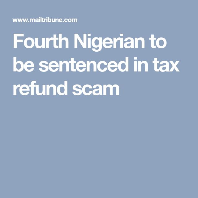 Fourth Nigerian to be sentenced in tax refund scam