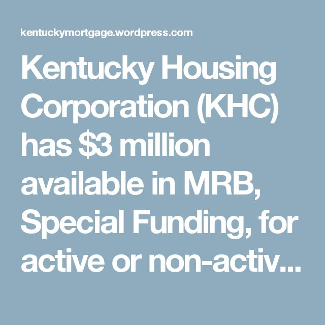 Kentucky Housing Corporation (KHC) has $3 million available in MRB, Special Funding, for active or non-active duty veterans at a 2 percent interest rate, fixed for 30 years. – Louisville Kentucky Mortgage Loans