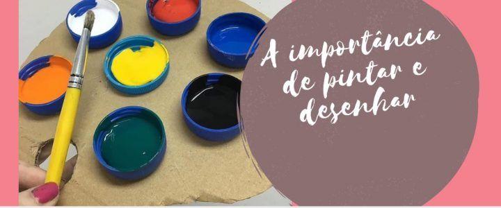 A importância de pintar e desenhar