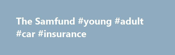 """The Samfund #young #adult #car #insurance http://cameroon.remmont.com/the-samfund-young-adult-car-insurance/  # FREQUENTLY ASKED QUESTIONS We provide support to young adults who are struggling financially due to cancer. Twice a year, we give grants to survivors aged 21-39 to help with medical bills, living expenses, and much more. We also offer free online support and education through our Webinar series, """"Moving Forward With Your Financial Health,"""" Finances 101 Toolkit program. and blog. In…"""
