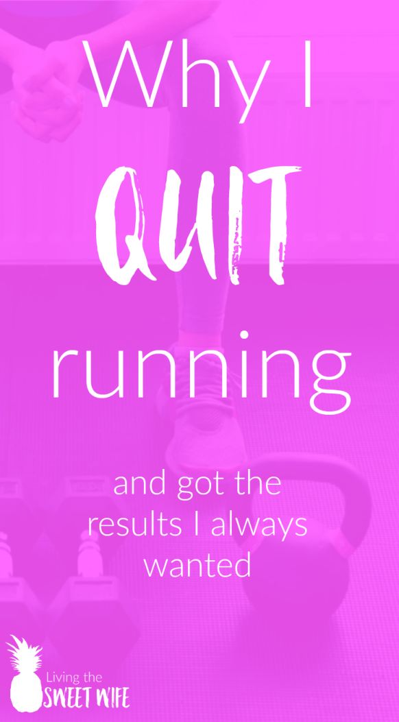 Why I Quit Running and got the Results I Always Wanted - Living the Sweet Wife