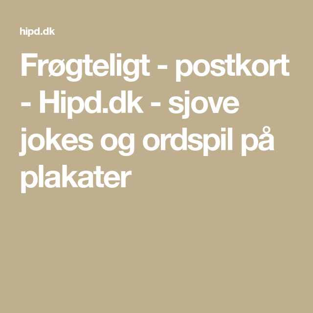 Frøgteligt - postkort - Hipd.dk - sjove jokes og ordspil på plakater