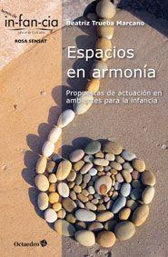 Espacios en armonía. Propuestas de actuación en ambientes para la infancia, de Beatriz Trueba Marcano.