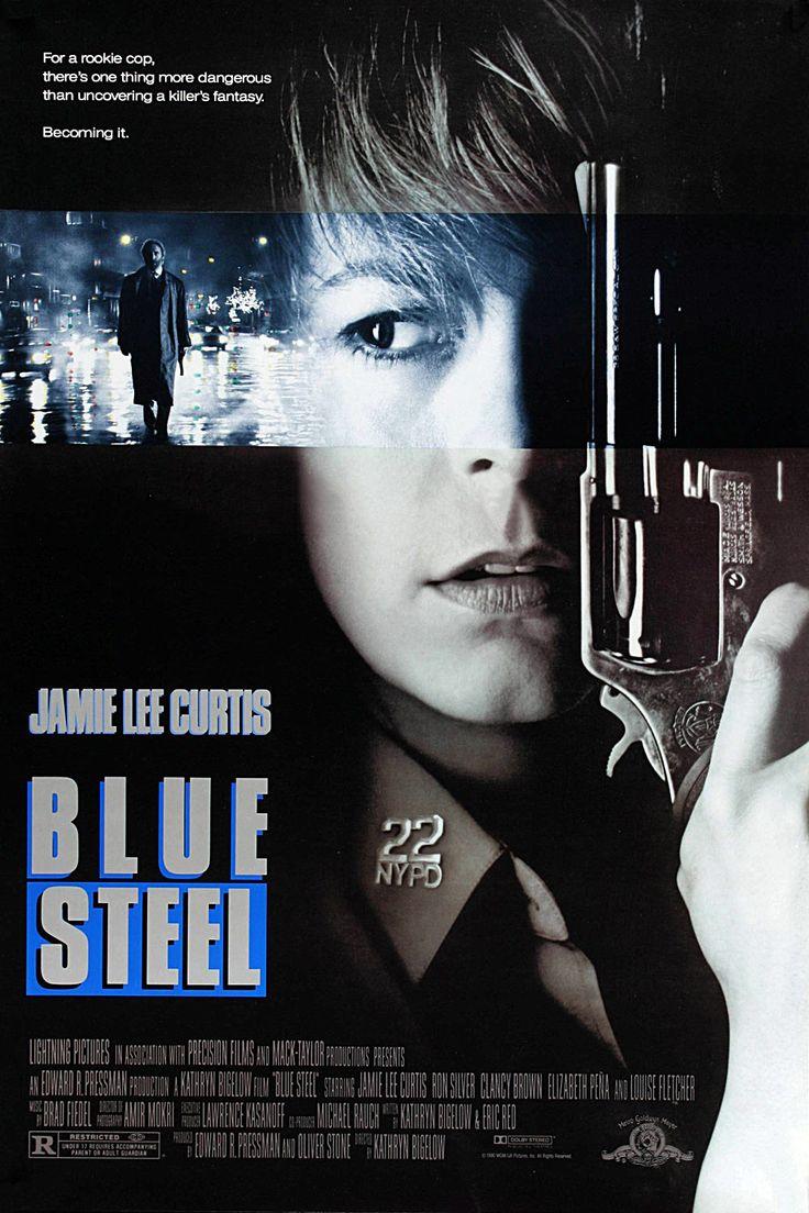 Blue Steel (1989) Stars: Jamie Lee Curtis, Ron Silver, Clancy Brown, Elizabeth Peña, Louise Fletcher, Tom Sizemore, Kevin Dunn ~ Director: Kathryn Bigelow