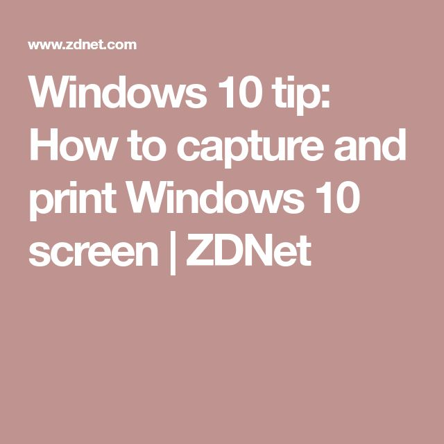 Windows 10 tip How to capture and print Windows 10 screen MS