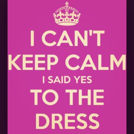 I can't keep calm- I said YES to the dress