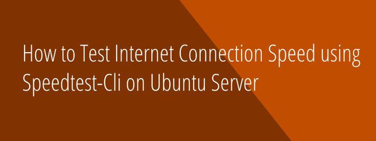 How to Test Internet Connection Speed using Speedtest-Cli on Ubuntu Server