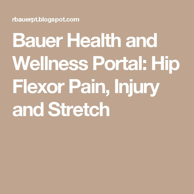 Bauer Health and Wellness Portal: Hip Flexor Pain, Injury and Stretch