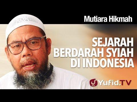 Mutiara Hikmah: Sejarah Berdarah Syiah di Indonesia - Ustadz Zainal Abidin Syamsuddin, Lc. - YouTube