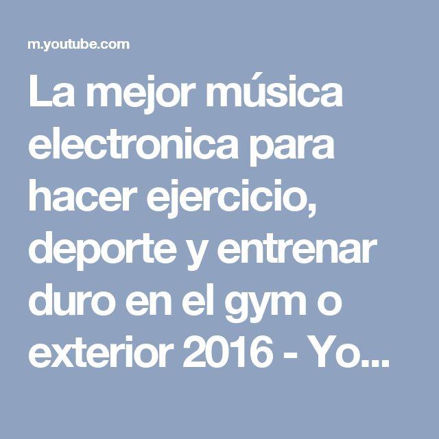 La mejor música electronica para hacer ejercicio, deporte y entrenar duro en el gym o exterior 2016 - YouTube