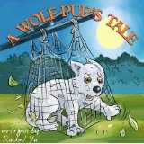 A Wolf Pup's Tale (A Beautifully Illustrated Children's Picture Book; Perfect Bedtime Story) (Kindle Edition)By Rachel Yu