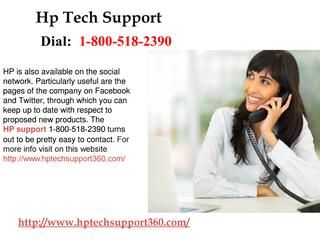 Remote Technical Support for HP technical support 1-800-518-2390  Call helpline number HP technical support1-800-518-2390 for fix the complex level of errors with dexterous tech support service.Support for HP Laptop, subscribe our tech support plan and get personalize online assistance to repair any issue with your HP laptop at your desk. For more info visit on this website http://www.hptechsupport360.com/