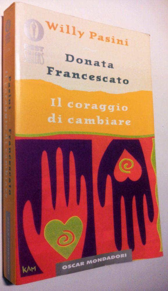 W.Pasini D.Francescato_IL CORAGGIO DI CAMBIARE_1°ed.Bestsellers Mondadori 2000