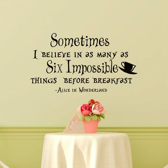 Wall Decal Alice In Wonderland Quote Sometimes I Believe In As Many As Six Impossible Things Before Breakfast Nursery Bedroom Art Decor
