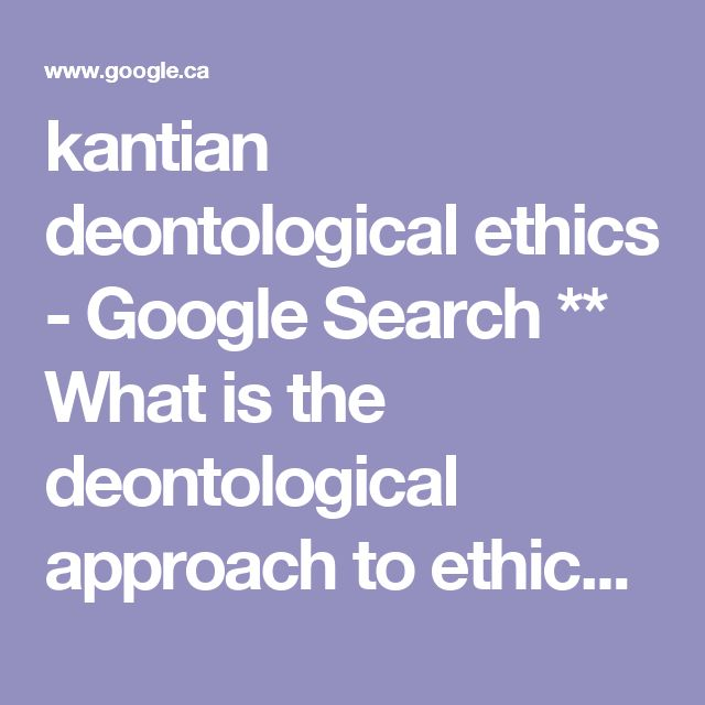 kantian deontological ethics - Google Search  ** What is the deontological approach to ethical decision making?