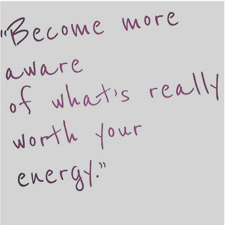 What is worth your energy. Become aware!