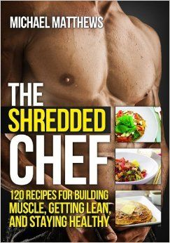 The Shredded Chef: 120 Recipes for Building Muscle, Getting Lean, and Staying Healthy (Second Edition)(The Build Healthy Muscle Series) by Waterbury Publishers, Inc.