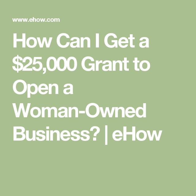 How Can I Get a $25,000 Grant to Open a Woman-Owned Business? | eHow