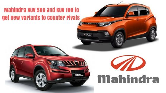 Mahindra XUV 500 and KUV 100 to get new variants to counter rivals  The homegrown auto major, Mahindra & Mahindra is planning to introduce the new variants of the existing utility vehicles, XUV 500 and KUV 100 in the Indian market to counter rivals. In the UV space, the car companies, Maruti Suzuki and Tata Motors have launched their new products in this year.  The new variants to get the special equipment in terms of the safety features, design, as well.