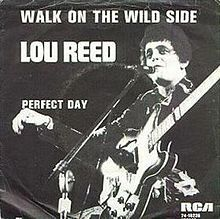 """""""Walk on the Wild Side"""" is a Lou Reed song from his 1972 second solo album Transformer. It was produced by David Bowie. The song received wide radio coverage, despite its touching on taboo topics"""