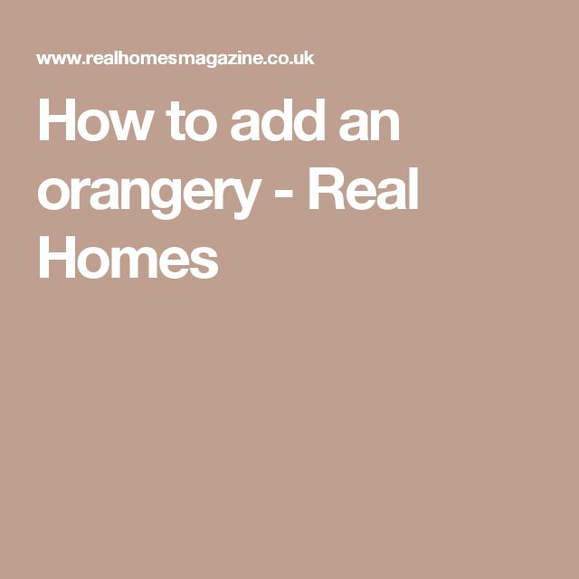 How to add an orangery - Real Homes