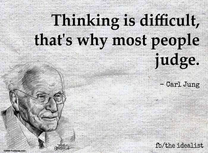 """""""Thinking is difficult, that's why most people judge."""" - Carl Jung   The Mind Unleashed"""