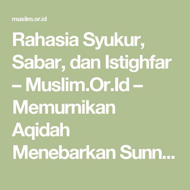 Rahasia Syukur, Sabar, dan Istighfar – Muslim.Or.Id – Memurnikan Aqidah Menebarkan Sunnah