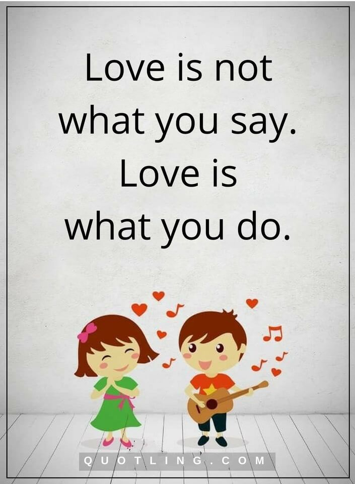 love quotes Love is not what you say. Love is what you do. Sooooo true❤