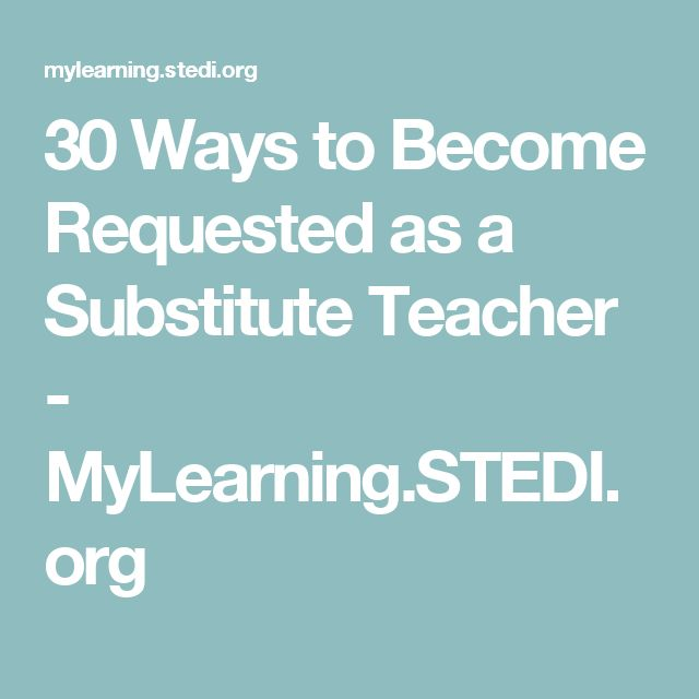 30 Ways to Become Requested as a Substitute Teacher - MyLearning.STEDI.org