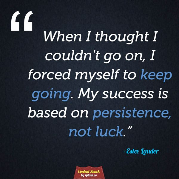 Persistence Motivational Quotes: Estee Lauder Quote On Success! After A Great Wkd Of