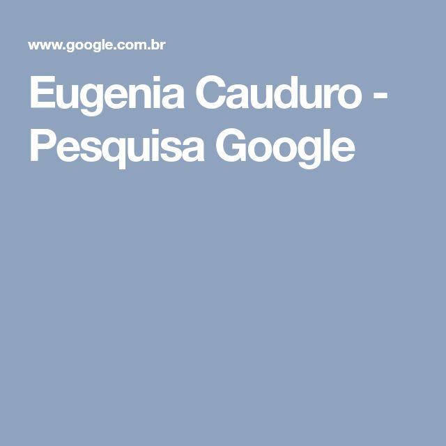 Eugenia Cauduro - Pesquisa Google