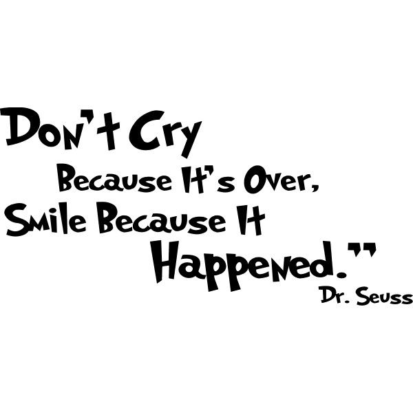 Dr Seuss Quote Don T Cry Because: Dr Seuss Encouraging Quotes In Black And White. QuotesGram